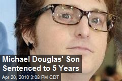 Michael Douglas' Son Sentenced to 5 Years