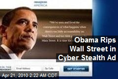Obama Rips Wall Street in Cyber Stealth Ad