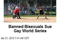 Banned Bisexuals Sue Gay World Series