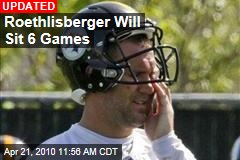 Roethlisberger Will Sit 6 Games