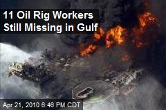 11 Oil Rig Workers Still Missing in Gulf