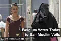 Belgium Votes Today to Ban Muslim Veils