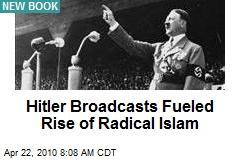 Hitler Broadcasts Fueled Rise of Radical Islam