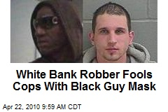 White Bank Robber Fools Cops With Black Guy Mask