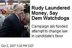 Rudy Laundered Money, Say Dem Watchdogs