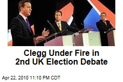 Clegg Under Fire in 2nd UK Election Debate