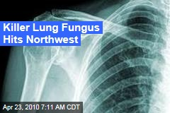 Killer Lung Fungus Hits Northwest