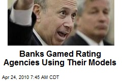 Banks Gamed Rating Agencies Using Their Models