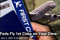 Feds Fly 1st Class on Your Dime