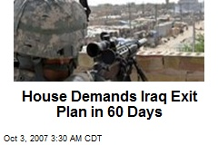 House Demands Iraq Exit Plan in 60 Days