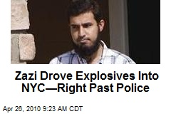 Zazi Drove Explosives Into NYC—Right Past Police