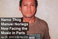 Narco Thug Manuel Noriega Now Facing the Music in Paris