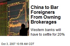 China to Bar Foreigners From Owning Brokerages