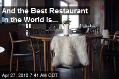 And the Best Restaurant in the World Is...
