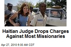 Haitian Judge Drops Charges Against Most Missionaries