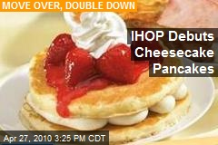 stay porky, America! IHOP Introduces Cheesecake Pancakes