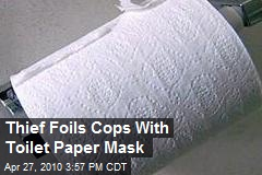 Thief Foils Cops With Toilet Paper Mask