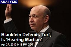 Blankfein Defends Turf, Is 'Hearing Martian'