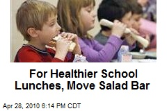 For Healthier School Lunches, Move Salad Bar