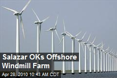 Salazar OKs Offshore Windmill Farm