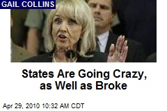 States Are Going Crazy, as Well as Broke