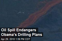 Oil Spill Endangers Obama's Drilling Plans
