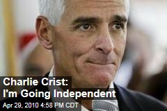 Charlie Crist: I'm Going Independent
