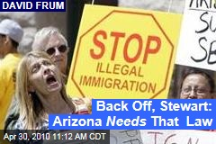 Back Off, Stewart: Arizona Needs That Law