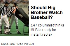 Should Big Brother Watch Baseball?