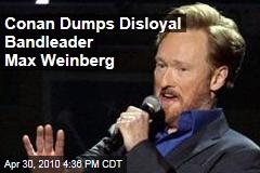 Conan Dumps Disloyal Bandleader Max Weinberg