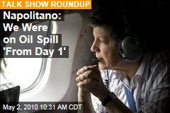 Napolitano: We Were on Oil Spill 'From Day 1'