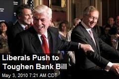 Liberals Push to Toughen Bank Bill