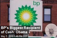 BP's Biggest Recipient of Cash: Obama