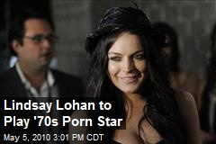 Lindsay Lohan to Play '70s Porn Star