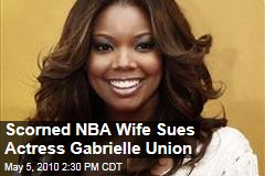 Scorned NBA Wife Sues Actress Gabrielle Union