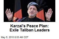 Karzai's Peace Plan: Exile Taliban Leaders