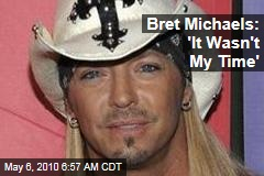 Bret Michaels: 'It Wasn't My Time'