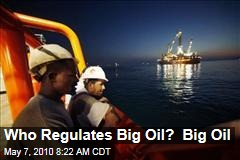 Who Regulates Big Oil? Big Oil