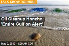 Oil Cleanup Honcho: 'Entire Gulf on Alert'