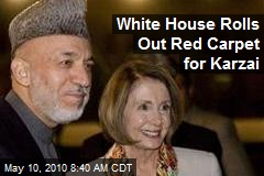 White House Rolls Out Red Carpet for Karzai