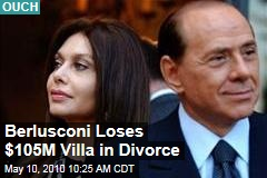 Berlusconi Loses $105M Villa in Divorce
