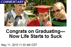Congrats on Graduating— Now Life Really Starts to Suck
