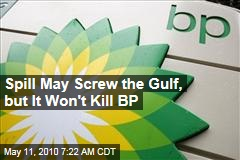 Spill May Screw the Gulf, but It Won't Kill BP
