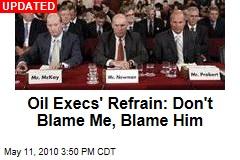 Oil Execs' Refrain: Don't Blame Me, Blame Him