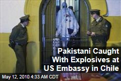 Pakistani Caught With Explosives at US Embassy in Chile