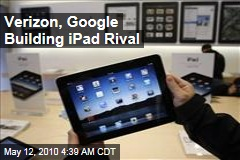 Verizon, Google Building iPad Rival
