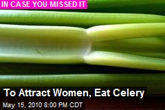 To Attract Women, Eat Celery