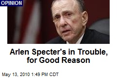 Arlen Specter's in Trouble, for Good Reason