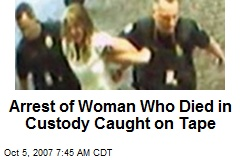 Arrest of Woman Who Died in Custody Caught on Tape
