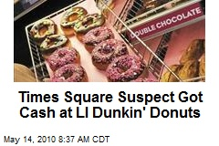 Times Square Suspect Got Cash at LI Dunkin' Donuts